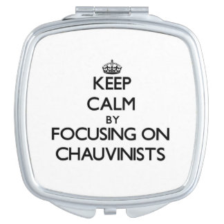 Keep Calm by focusing on Chauvinists Compact Mirror