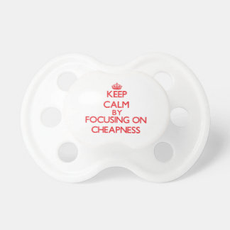 Keep Calm by focusing on Cheapness Baby Pacifier