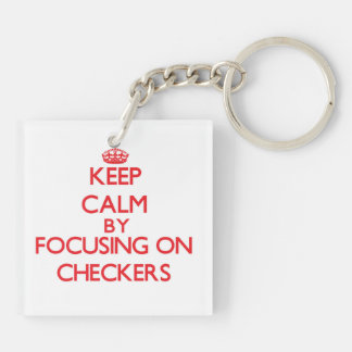 Keep Calm by focusing on Checkers Double-Sided Square Acrylic Key Ring
