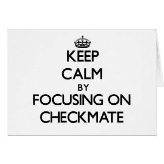 Keep Calm by focusing on Checkmate Greeting Cards