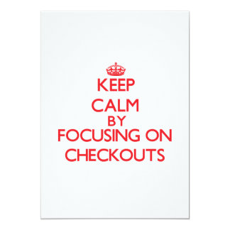 """Keep Calm by focusing on Checkouts 5"""" X 7"""" Invitation Card"""