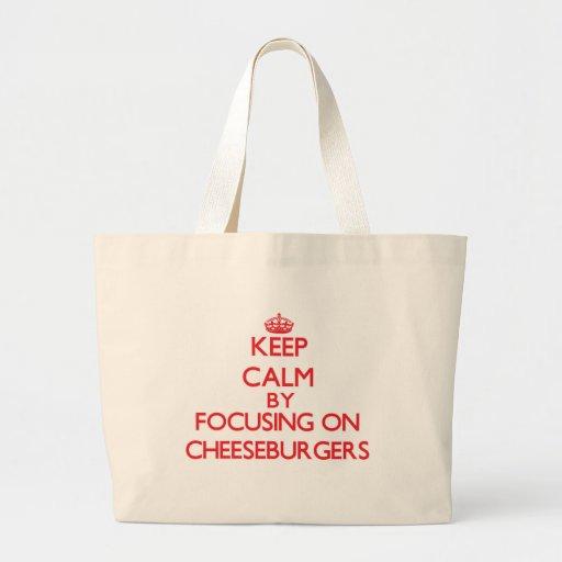 Keep Calm by focusing on Cheeseburgers Canvas Bag