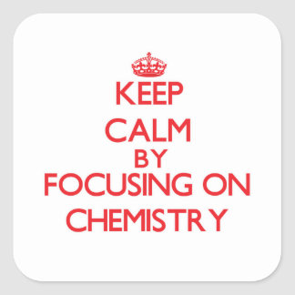 Keep Calm by focusing on Chemistry Stickers