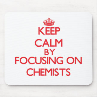 Keep Calm by focusing on Chemists Mousepads