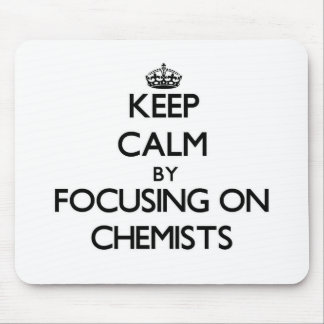 Keep Calm by focusing on Chemists Mousepad