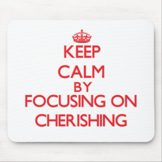 Keep Calm by focusing on Cherishing Mouse Pad