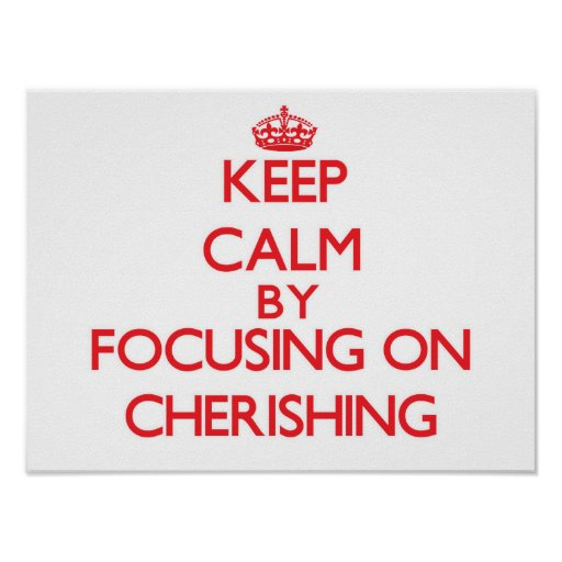 Keep Calm by focusing on Cherishing Poster