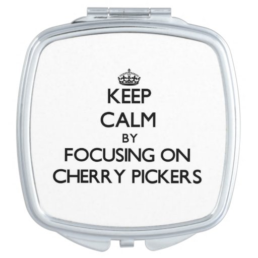 Keep Calm by focusing on Cherry Pickers Mirror For Makeup
