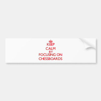 Keep Calm by focusing on Chessboards Bumper Sticker