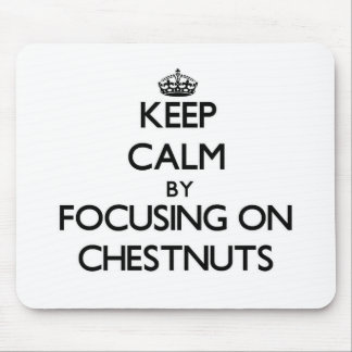 Keep Calm by focusing on Chestnuts Mouse Pad