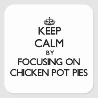 Keep Calm by focusing on Chicken Pot Pies Square Sticker