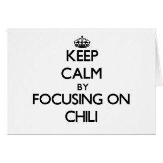 Keep Calm by focusing on Chili Cards