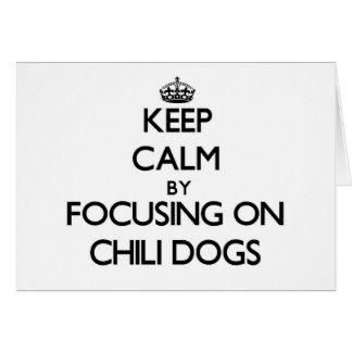Keep Calm by focusing on Chili Dogs Greeting Cards
