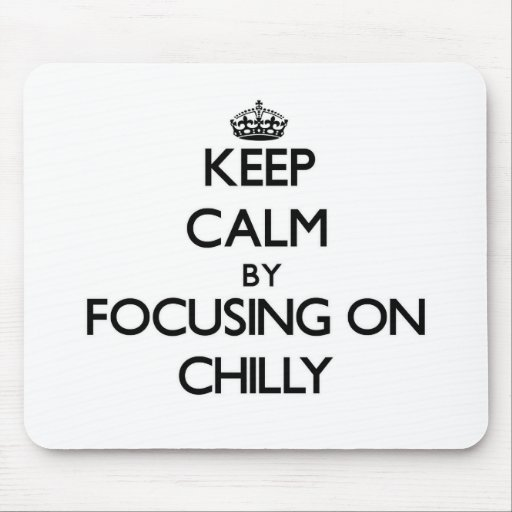 Keep Calm by focusing on Chilly Mousepads