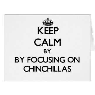 Keep calm by focusing on Chinchillas Cards