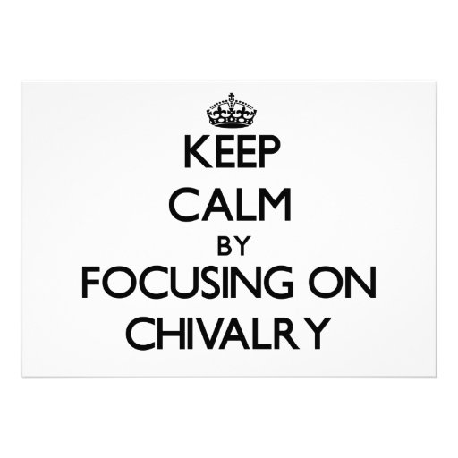 Keep Calm by focusing on Chivalry Invite
