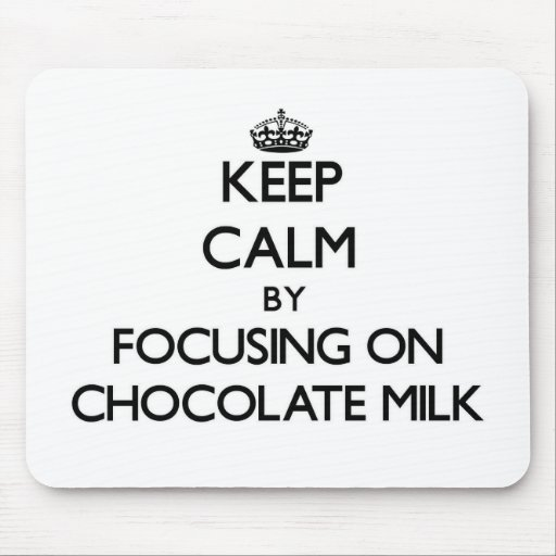 Keep Calm by focusing on Chocolate Milk Mouse Pad