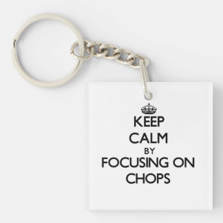 Keep Calm by focusing on Chops Square Acrylic Key Chains