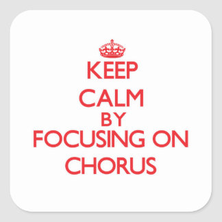 Keep Calm by focusing on Chorus Square Sticker