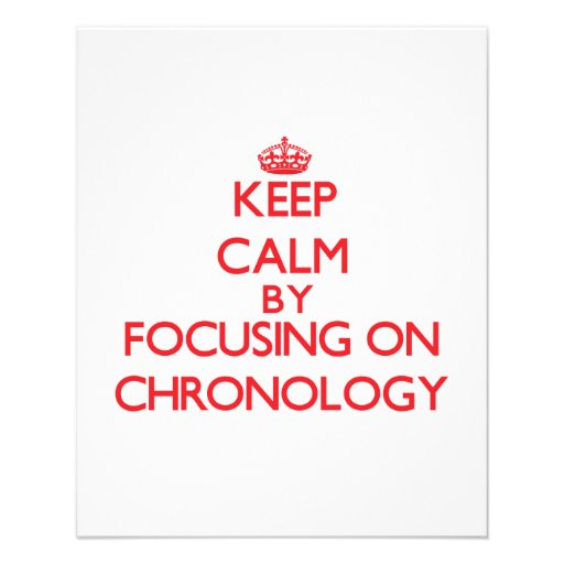 Keep Calm by focusing on Chronology Flyers