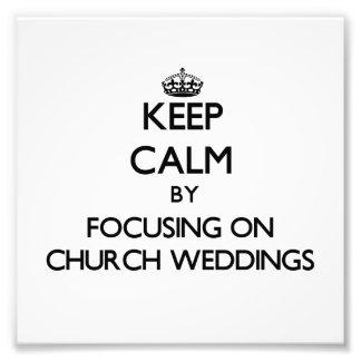 Keep Calm by focusing on Church Weddings Photo Art