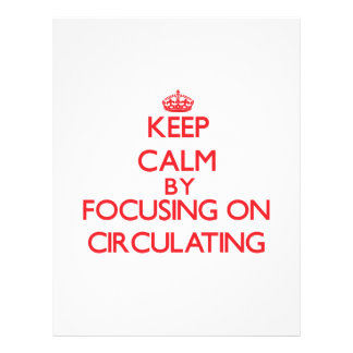 Keep Calm by focusing on Circulating Custom Flyer