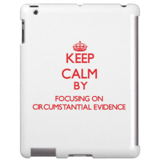 Keep Calm by focusing on Circumstantial Evidence