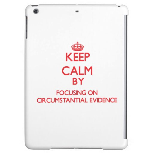 Keep Calm by focusing on Circumstantial Evidence iPad Air Covers