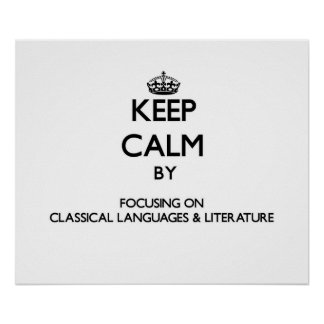 Keep calm by focusing on Classical Languages Lit Posters