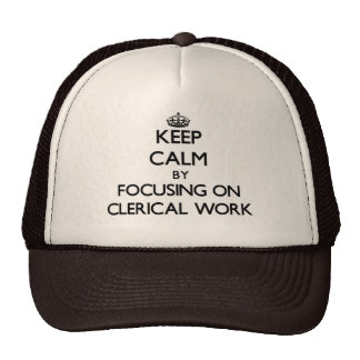 Keep Calm by focusing on Clerical Work Trucker Hat