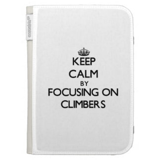Keep Calm by focusing on Climbers Kindle 3 Covers