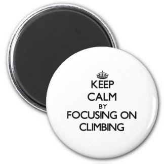 Keep Calm by focusing on Climbing 6 Cm Round Magnet