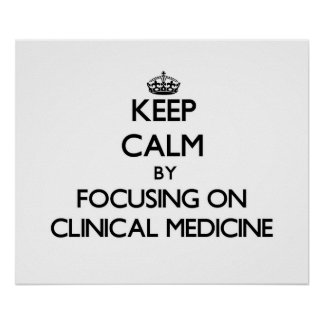 Keep calm by focusing on Clinical Medicine Posters