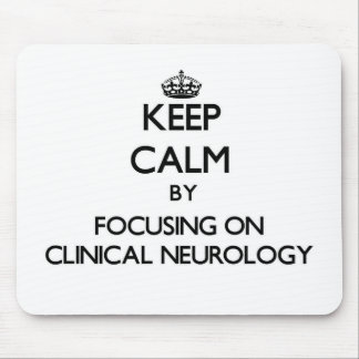 Keep calm by focusing on Clinical Neurology Mouse Pad