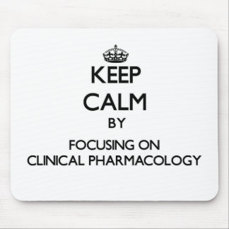 Keep calm by focusing on Clinical Pharmacology Mouse Pads