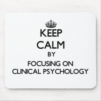 Keep calm by focusing on Clinical Psychology Mouse Pad