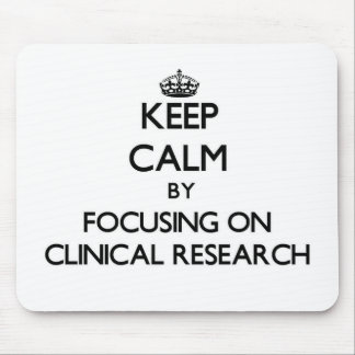 Keep calm by focusing on Clinical Research Mouse Pads