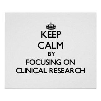 Keep calm by focusing on Clinical Research Print
