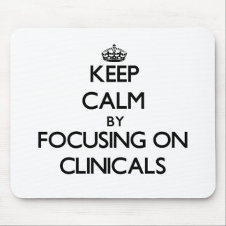 Keep Calm by focusing on Clinicals Mousepad