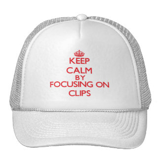Keep Calm by focusing on Clips Trucker Hats