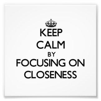 Keep Calm by focusing on Closeness Photo