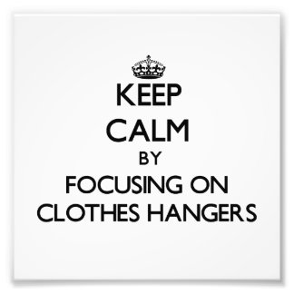 Keep Calm by focusing on Clothes Hangers Photo Print