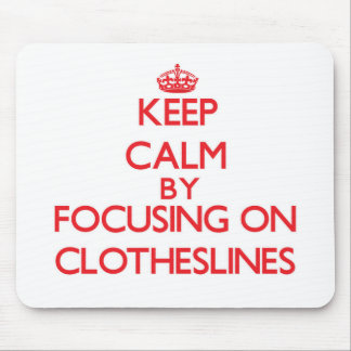 Keep Calm by focusing on Clotheslines Mouse Pads