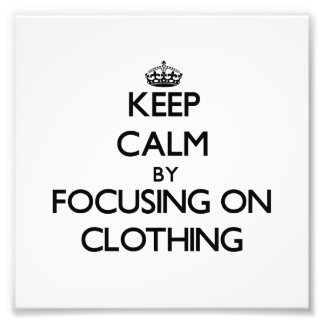 Keep Calm by focusing on Clothing Photograph