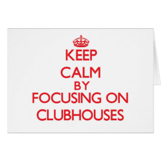 Keep Calm by focusing on Clubhouses Greeting Card