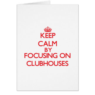Keep Calm by focusing on Clubhouses Card