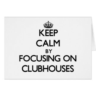 Keep Calm by focusing on Clubhouses Greeting Cards
