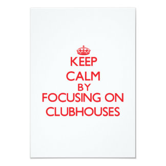 "Keep Calm by focusing on Clubhouses 3.5"" X 5"" Invitation Card"