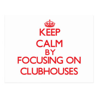 Keep Calm by focusing on Clubhouses Post Card