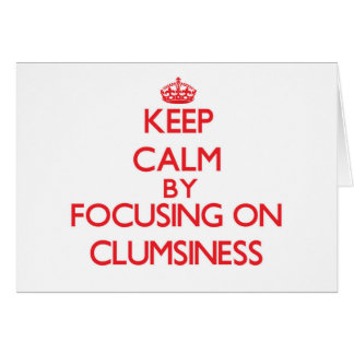 Keep Calm by focusing on Clumsiness Card